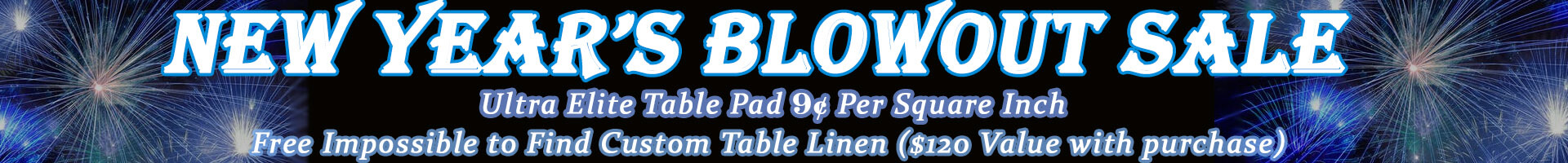 New Years Blowout Special - Get An Ultra Elite Table Pad For 9 Cents A Square Inch