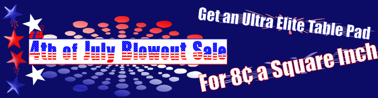 4th of July Special - Get An Ultra Elite Table Pad For 8 Cents A Square Inch