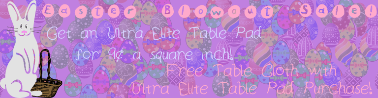 Easter Special - Get An Ultra Elite Table Pad For 8 Cents A Square Inch