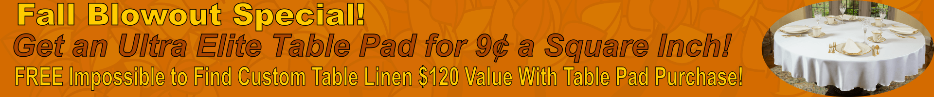 Fall Special - Get An Ultra Elite Table Pad For 9 Cents A Square Inch