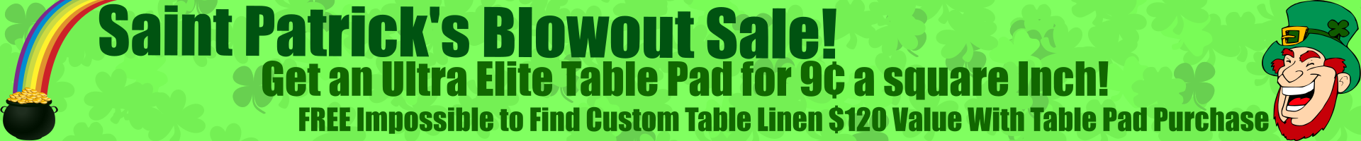 Valentines Day Special - Get An Ultra Elite Table Pad For 8 Cents A Square Inch